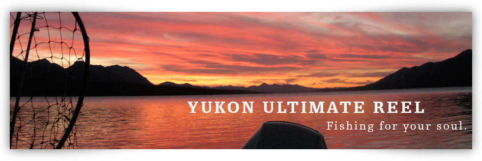 Yukon Ultimate Reel - fishing for your soul